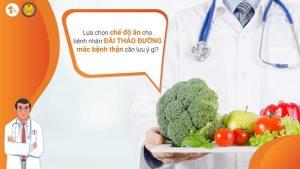 Lựa chọn chế độ ăn cho bệnh nhân Đái tháo đường mắc bệnh Thận cần lưu ý gì?