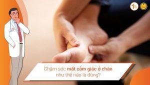 Chăm sóc mất cảm giác ở chân như thế nào là đúng?