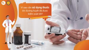 Vì sao cần sử dụng thuốc khi đường huyết đã được kiểm soát tốt?