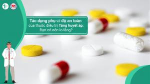 Tác dụng phụ và độ an toàn của thuốc điều trị Tăng huyết áp: Bạn có nên lo lắng?
