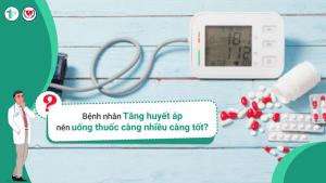 Bệnh nhân mắc bệnh Tăng huyết áp nên uống thuốc càng nhiều càng tốt?
