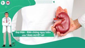 Suy thận – Biến chứng nguy hiểm của Tăng huyết áp