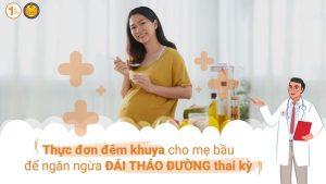 Thực đơn đêm khuya cho mẹ bầu để phòng ngừa Đái tháo đường thai kỳ