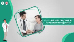 Vì sao bệnh nhân Tăng huyết áp nên tái khám thường xuyên?